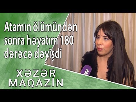 Yaşar Nurinin qızı : Atamın ölümündən sonra həyatım 180 dərəcə dəyişdi - Xəzər Maqazin