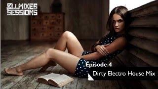 Episode 4: Dirty Electro House Mix