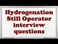 Hydrogenation Still Operator interview questions