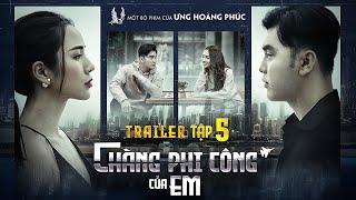 CHÀNG PHI CÔNG CỦA EM - TRAILER TẬP 5   WEB DRAMA   ƯNG HOÀNG PHÚC