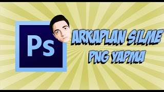 Adobe Photoshop CS6 - Arkaplan Silme, PNG Yapma