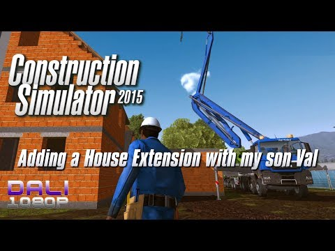 Construction Simulator 2015 - Adding a House Extension with my son Val (with commentary)