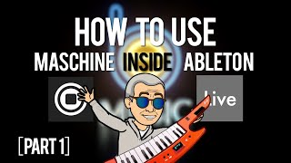 MUSIC TUTORIAL: How To Use Maschine Inside of Ableton Live - Part 1