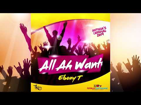 Ebony T - All I Want (Antigua 2019 Soca)