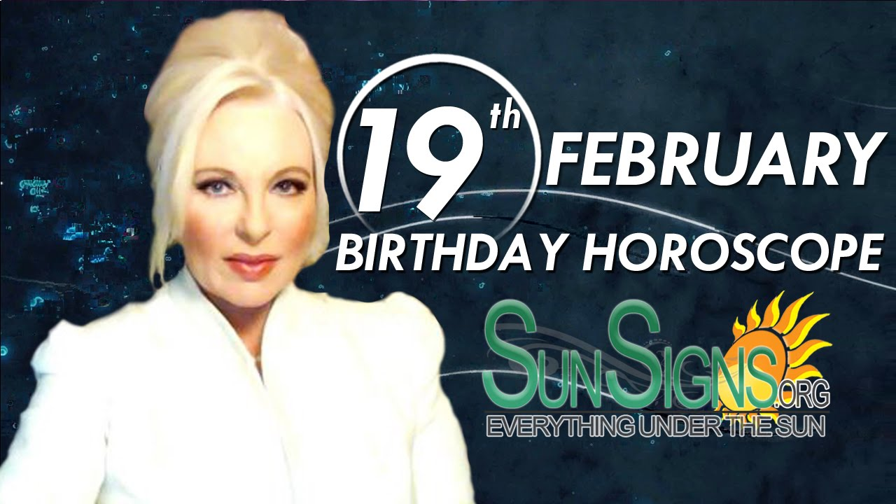 today 19 february birthday horoscope newspaper