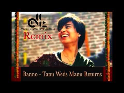 Banno   Tanu weds Manu Returns   DJ Lovenish Remix