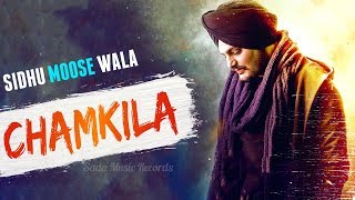 Chamkila (Full Song) - SIdhu Moose Wala | Byg Byrd | Latest Punjabi Songs 2018