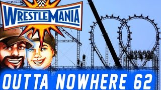 Outta Nowhere 62 - WRESTLEMANIA 33 The Ultimate Thrill Ride !