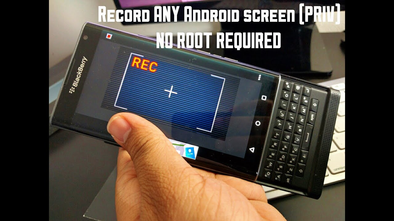 How to screen record your Android device (no root)-Blackberry Priv