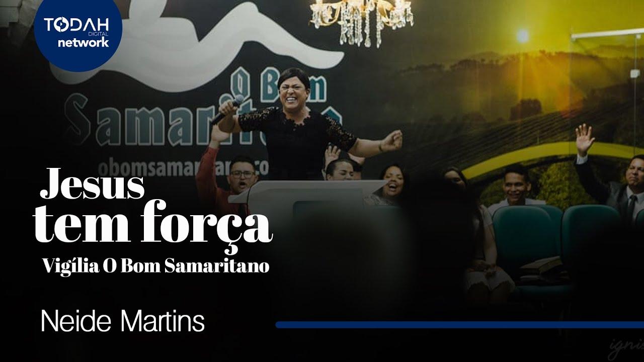 Neide Martins | Jesus Tem Força (Vigília O Bom Samaritano)