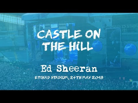 Castle on the Hill (Live) - Ed Sheeran, Manchester 24th May 2018 [Divide Tour]