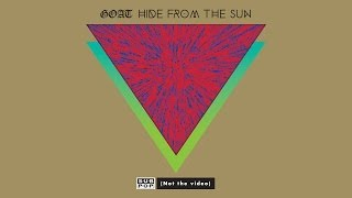 Goat - Hide from the Sun (not the video)