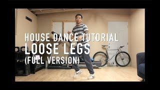 House Dance Tutorial - Loose Legs [FULL VERSION]