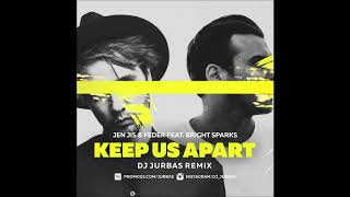 Jen Jis & Feder feat.  Bright Sparks - Keep Us Apart (Dj Jurbas Remix)