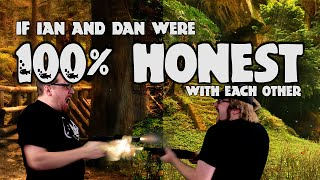 If Ian and Dan Were 100% Honest With Each Other?