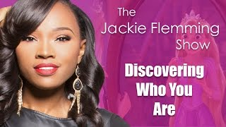 "The Jackie Flemming Show: ""Discovering Who You Are"""
