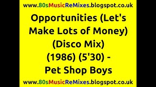 Opportunities (Let's Make Lots of Money) (Disco Mix) - Pet Shop Boys | 80s Dance Music | 80s Pop