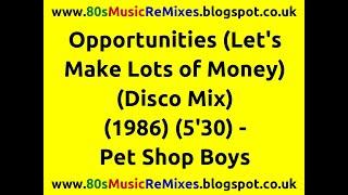Opportunities (Let's Make Lots of Money) (Disco Mix) - Pet Shop Boys | 80s Dance Music | 80s Pop