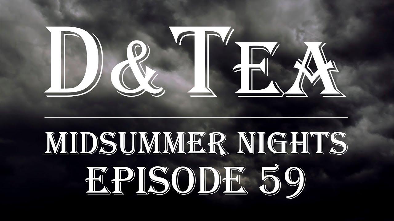 D&Tea: Midsummer Nights - Episode 59: The ambush...