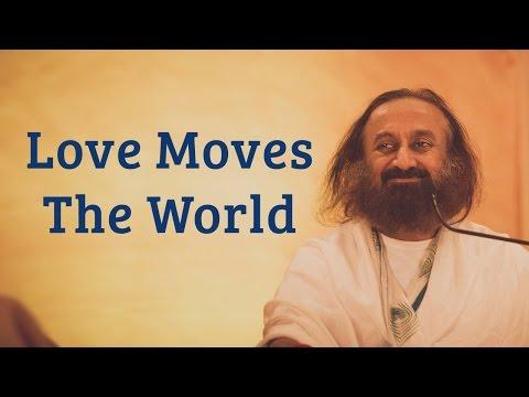 Love Moves The World  2017 with Gurudev Sri Sri Ravi Shankar | Art of Living