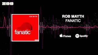 Rob Mayth - Fanatic (Radio Edit)