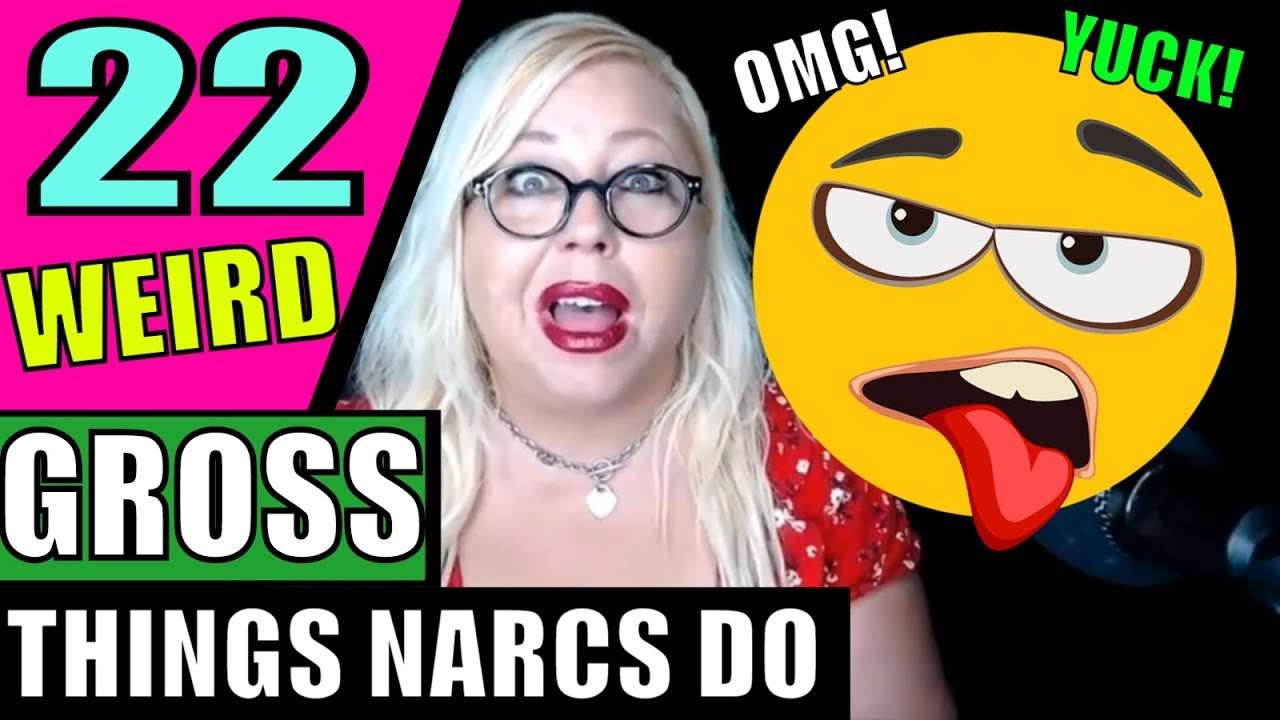 🤢Narcissists Are Freaking Weird! 22 Disgusting Body Habits & Odd Stuff  They Do at Home