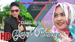 Video KAMAL AB Feat DEVI -GASEH IDAMAN  ( Album House Remix Saboh Hate ) HD Video Quality 2017 download MP3, 3GP, MP4, WEBM, AVI, FLV Juni 2018