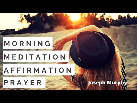 Joseph Murphy - Repeat Morning Affirmations - Meditation - Prayer.  Power Of Your Subconscious Mind