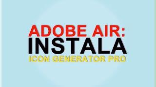 Conoce  e instala aplicaciones para Adobe Air como Icon Generator Pro