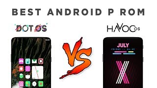 Best Android Pie Rom 2018 - Dot os VS Havoc os