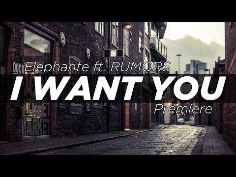 Elephante ft. RUMORS - I Want You [Premiere]