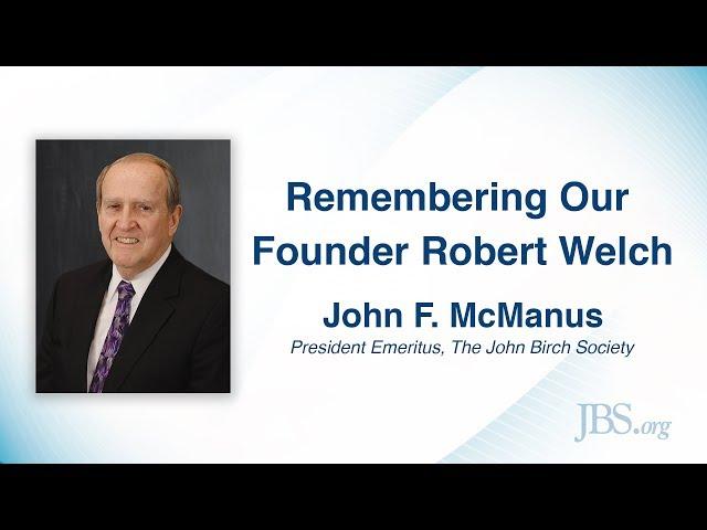 Remembering Our Founder Robert Welch - John F. McManus