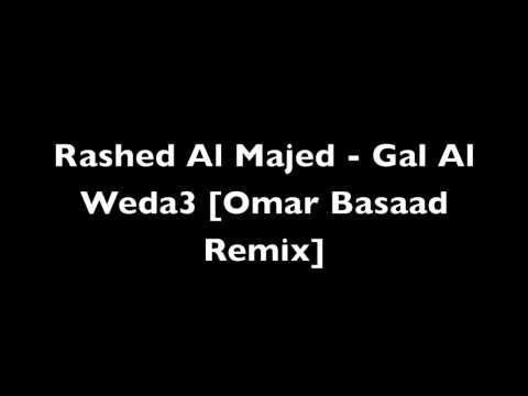 Rashed Al Majed - Gal Al Weda3 [Omar Basaad Remix]