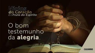 VÍCIOS DO CORAÇÃO E O FRUTO DO ESPÍRITO - O bom testemunho da alegria - Culto das 11h - 28/02/2021