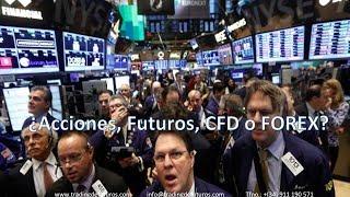 ¿Acciones, Futuros, CFD o FOREX?