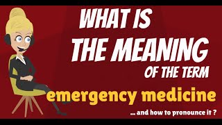 What is EMERGENCY MEDICINE? What does EMERGENCY MEDICINE mean? EMERGENCY MEDICINE meaning