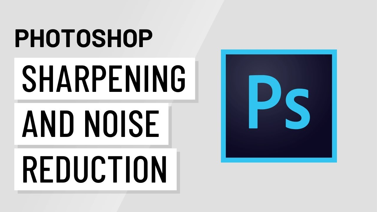 Photoshop Basics: Sharpening and Noise Reduction