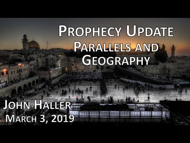 2019 03 03 John Hallers Prophecy Update Parallels and Geography