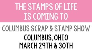 The Stamps of Life at the Columbus Scrap & Stamp Show on Friday & Saturday March 29-30