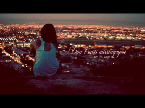 Don't miss missing you.