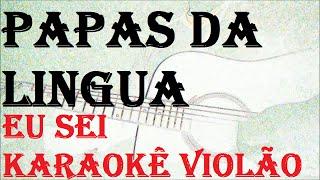 Baixar PAPAS DA LINGUA -EU SEI ( KARAOKE violão)