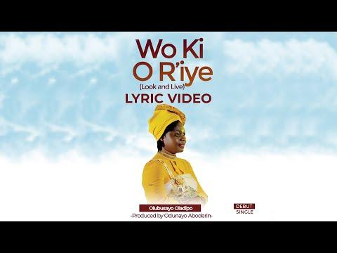 Wo Ki O R'iye (Look And Live) By Olubusayo Oladipo - Official Lyric Video