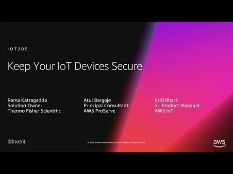 AWS re:Invent 2018: Keep Your IoT Devices Secure (IOT205)