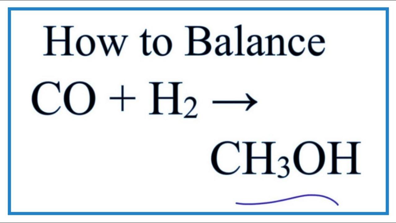 How To Balance Co H2 Ch3oh Carbon Monoxide Plus Hydrogen Gas