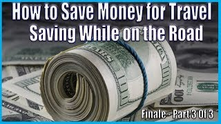 How To Save Money For Travel -Finale, Part 3 of 3 - While on the Road - #OWOW2017