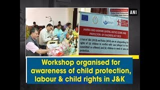Workshop organised for awareness of child protection, labour & child rights in J&K
