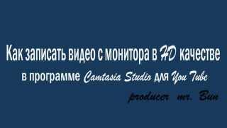 Как записать видео с монитора HD качестве в Camtasia для You Tube(Привет человек! Меня зовут mr. Bun. В этом видео я расскажу Тебе, как записать качественное видео в HD с монитор..., 2015-10-20T21:03:31.000Z)