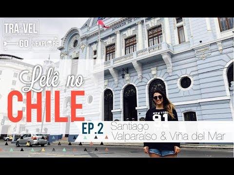 LELÊ NO CHILE EP. 2 - SANTIAGO [VALPARAISO, VIÑA DEL MAR E MAIS]
