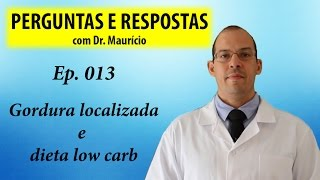 Gordura localizada e dieta low carb - Perguntas e Respostas com Dr Mauricio Ep 013