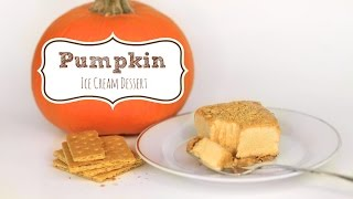 Pumpkin Ice Cream Dessert | Fall Treat Ideas